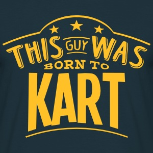 this guy was born to kart - Men's T-Shirt