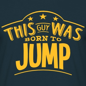 this guy was born to jump - Men's T-Shirt