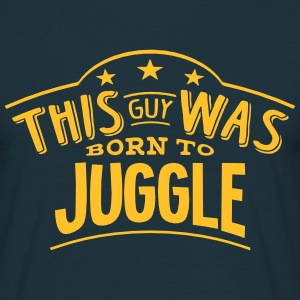 this guy was born to juggle - Men's T-Shirt