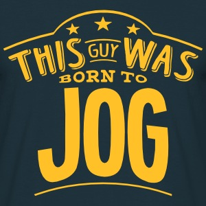 this guy was born to jog - Men's T-Shirt