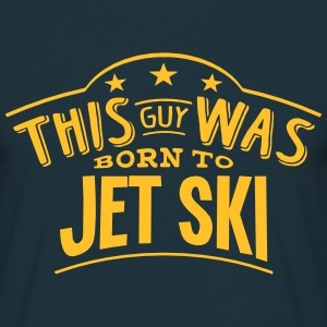 this guy was born to jet ski - T-shirt Homme