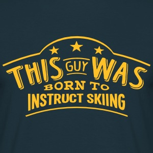 this guy was born to instruct skiing - Men's T-Shirt