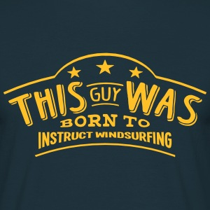 this guy was born to instruct windsurfin - Men's T-Shirt