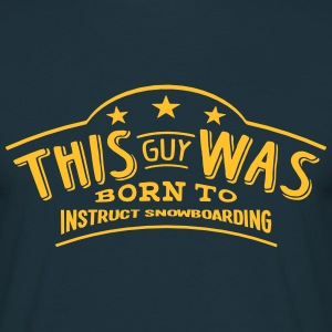 this guy was born to instruct snowboardi - Men's T-Shirt