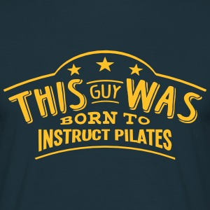 this guy was born to instruct pilates - Men's T-Shirt