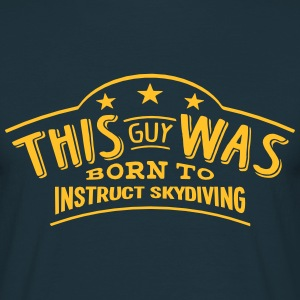 this guy was born to instruct skydiving - Men's T-Shirt