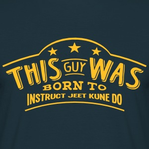 this guy was born to instruct jeet kune  - Men's T-Shirt