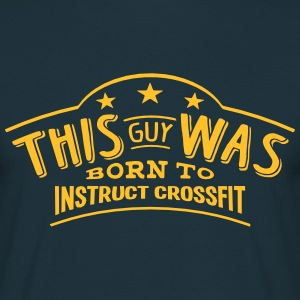 this guy was born to instruct crossfit - Men's T-Shirt
