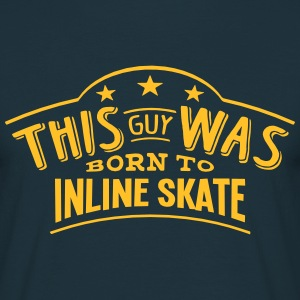 this guy was born to inline skate - Men's T-Shirt