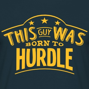 this guy was born to hurdle - Men's T-Shirt