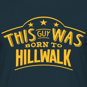 this guy was born to hillwalk - Men's T-Shirt