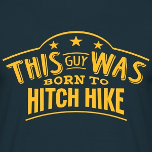 this guy was born to hitch hike - Men's T-Shirt