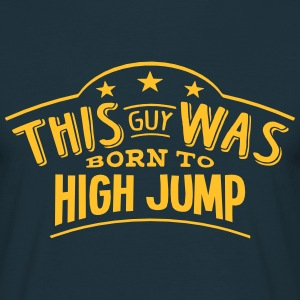 this guy was born to high jump - T-shirt Homme