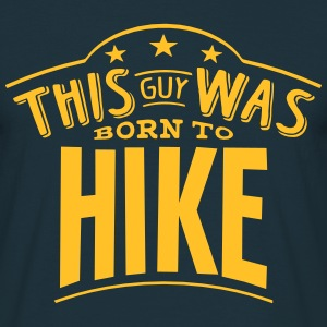 this guy was born to hike - Men's T-Shirt