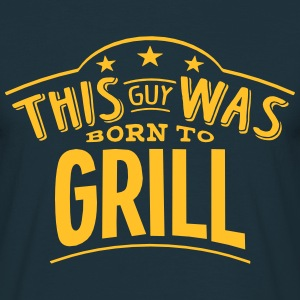 this guy was born to grill - Men's T-Shirt
