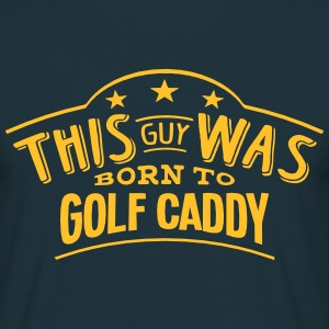 this guy was born to golf caddy - T-shirt Homme