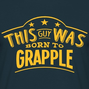 this guy was born to grapple - Men's T-Shirt