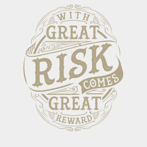 GREAT RISK - GREAT REWARD #3