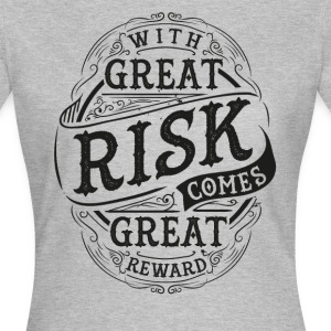 GREAT RISK - GREAT REWARD #1 T-Shirts - Frauen T-Shirt