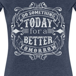 DO SOMETHING TODAY #2 T-Shirts - Frauen Premium T-Shirt
