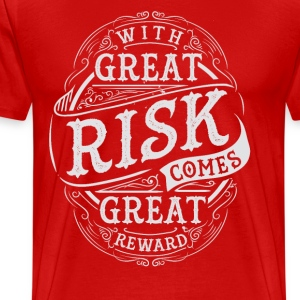 GREAT RISK - GREAT REWARD #2 T-Shirts - Männer Premium T-Shirt