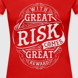 GREAT RISK - GREAT REWARD #2 T-Shirts - Frauen Premium T-Shirt