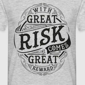 GREAT RISK - GREAT REWARD #1 T-Shirts - Männer T-Shirt