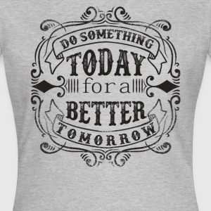 DO SOMETHING TODAY #1 T-Shirts - Frauen T-Shirt