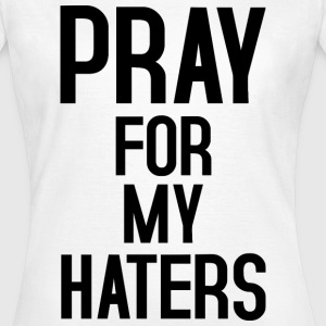 Pray for my haters black T-Shirts - Frauen T-Shirt
