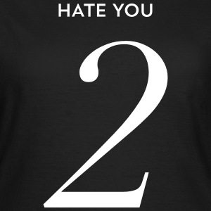 Hate you too - Frauen T-Shirt