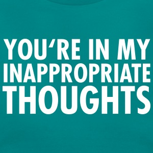 You're In My Inappropriate Thoughts T-shirts - Vrouwen T-shirt