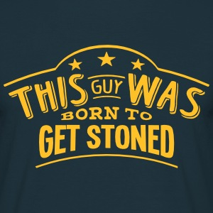 this guy was born to get stoned - T-shirt Homme
