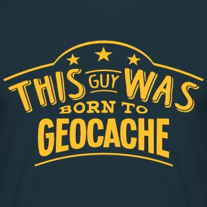 this guy was born to geocache - Men's T-Shirt