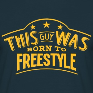 this guy was born to freestyle - Men's T-Shirt