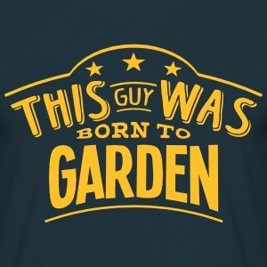 this guy was born to garden - Men's T-Shirt