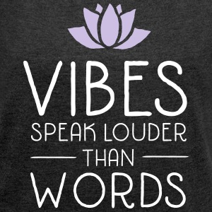 Vibes Speak Louder Than Words T-Shirts - Women's T-shirt with rolled up sleeves