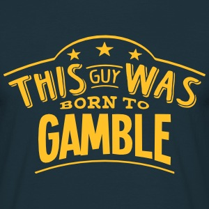 this guy was born to gamble - Men's T-Shirt