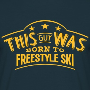 this guy was born to freestyle ski - Men's T-Shirt