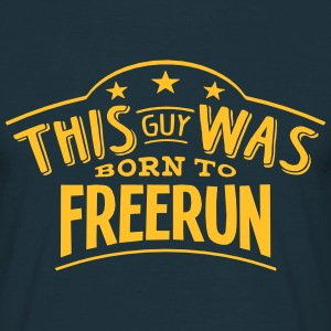 this guy was born to freerun - Men's T-Shirt