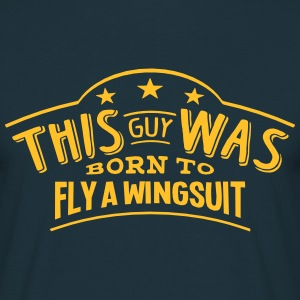 this guy was born to fly a wingsuit - Men's T-Shirt