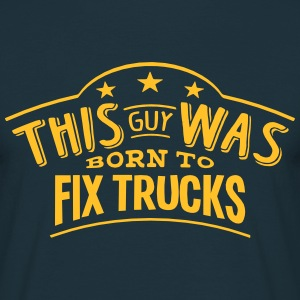 this guy was born to fix trucks - T-shirt Homme