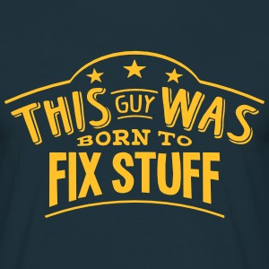 this guy was born to fix stuff - T-shirt Homme