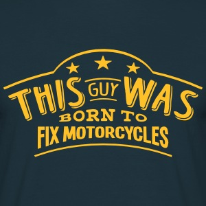 this guy was born to fix motorcycles - T-shirt Homme