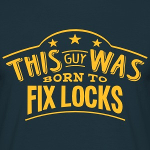 this guy was born to fix locks - Men's T-Shirt