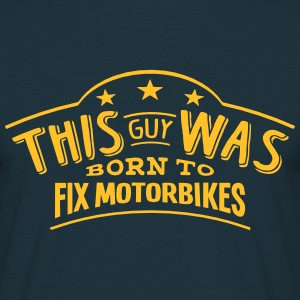 this guy was born to fix motorbikes - T-shirt Homme