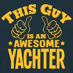 this guy is an awesome yachter - T-shirt Homme