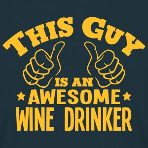 this guy is an awesome wine drinker - Men's T-Shirt