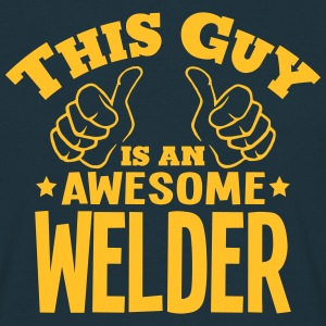 this guy is an awesome welder - Men's T-Shirt