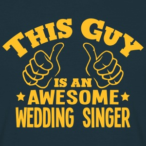 this guy is an awesome wedding singer - Men's T-Shirt