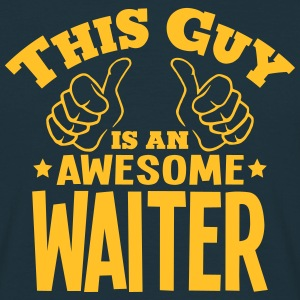 this guy is an awesome waiter - Men's T-Shirt